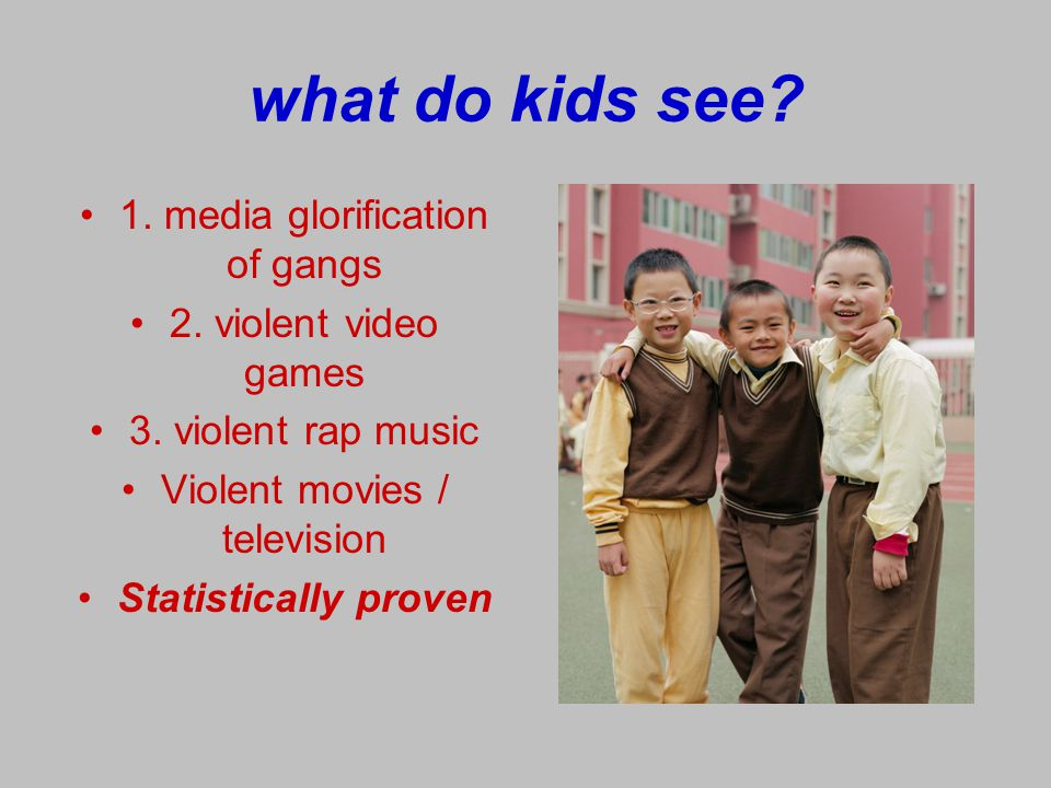 what do kids see 1. media glorification of gangs