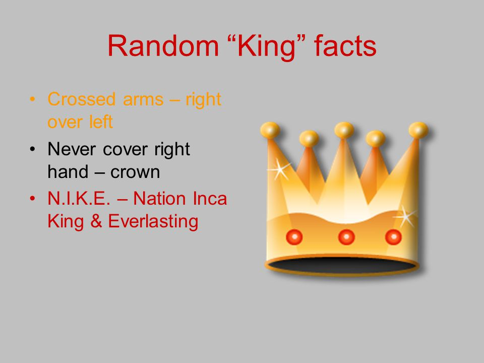 Random King facts Crossed arms – right over left