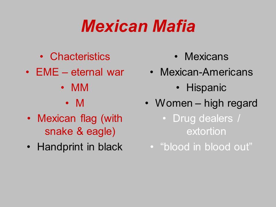 Mexican Mafia Chacteristics EME – eternal war MM M