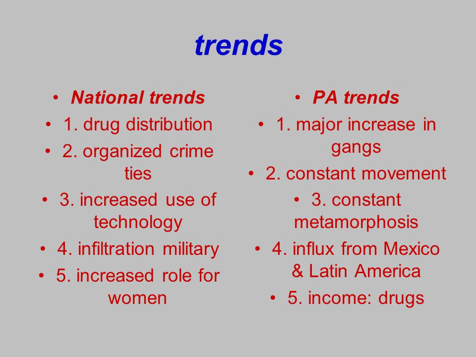 trends National trends 1. drug distribution 2. organized crime ties