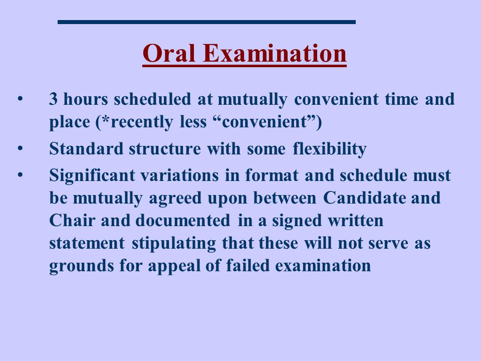 Oral Examination 3 hours scheduled at mutually convenient time and place (*recently less convenient )