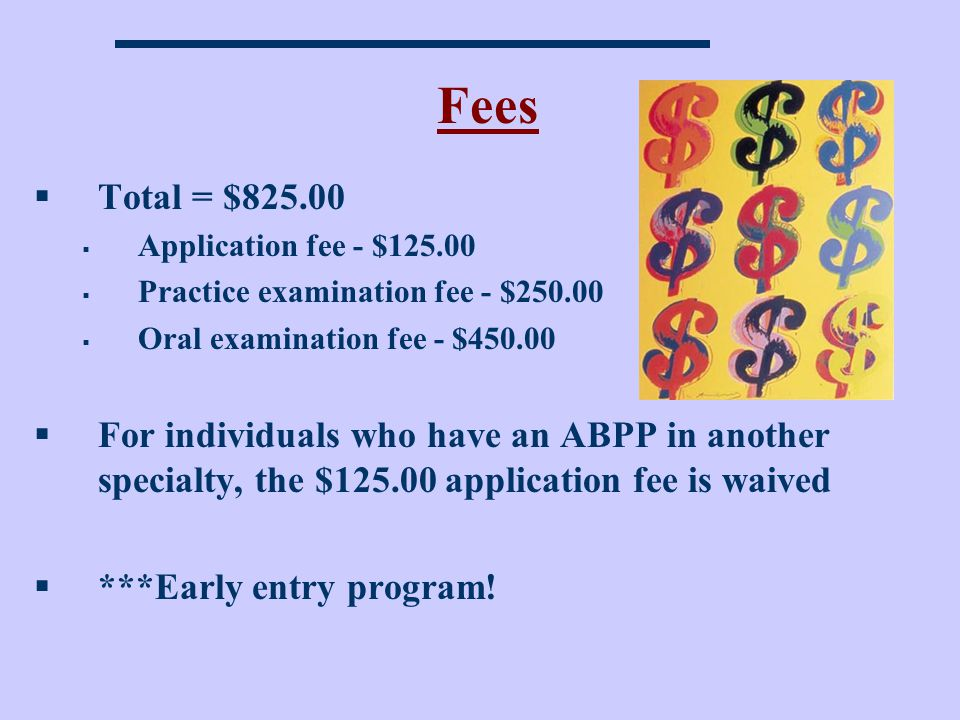 Fees Total = $825.00. Application fee - $125.00. Practice examination fee - $250.00. Oral examination fee - $450.00.