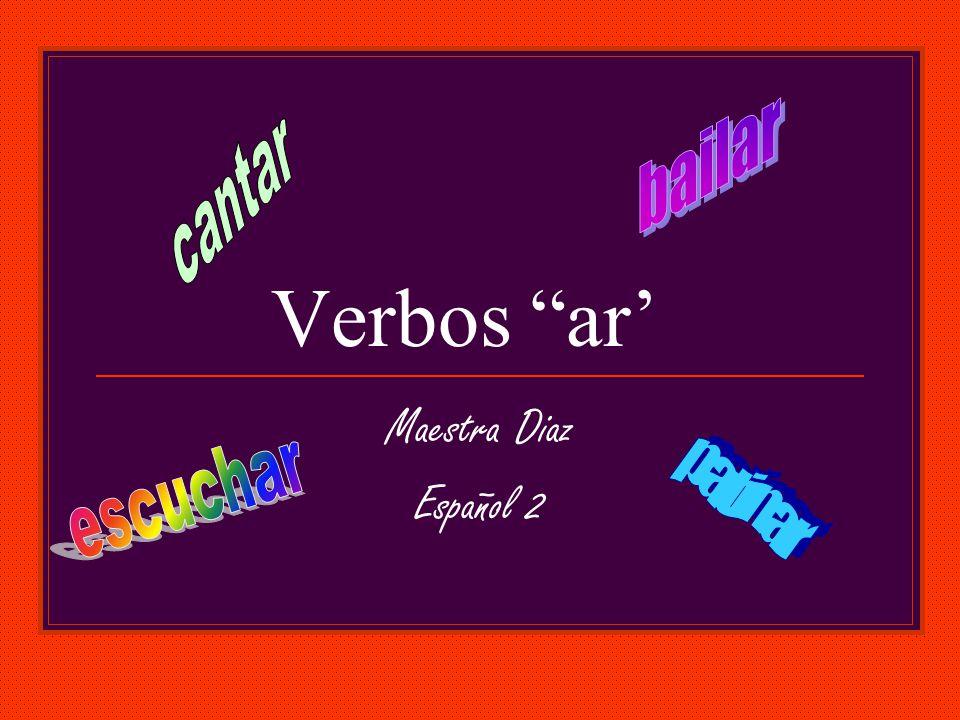 bailar cantar Verbos ar' Maestra Diaz Español 2 escuchar patinar