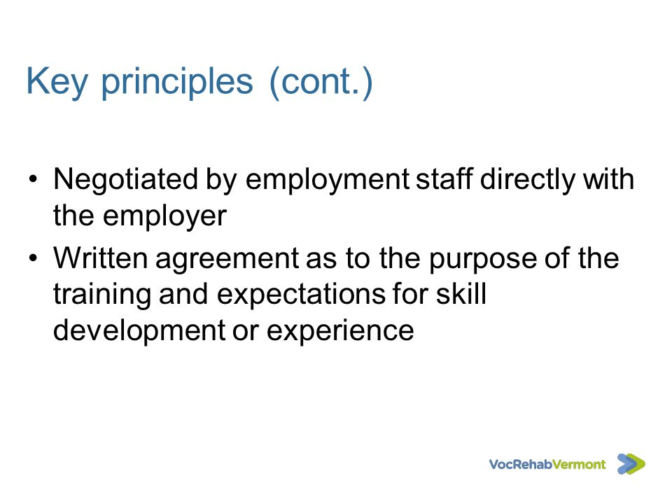 Key principles (cont.) Negotiated by employment staff directly with the employer.
