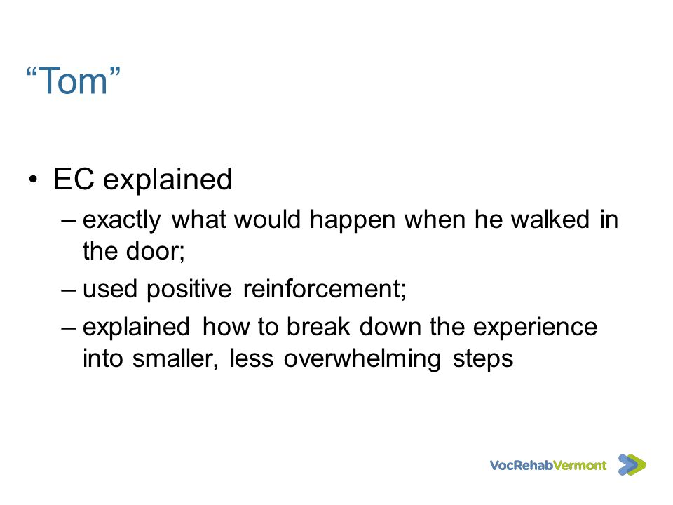 Tom EC explained. exactly what would happen when he walked in the door; used positive reinforcement;