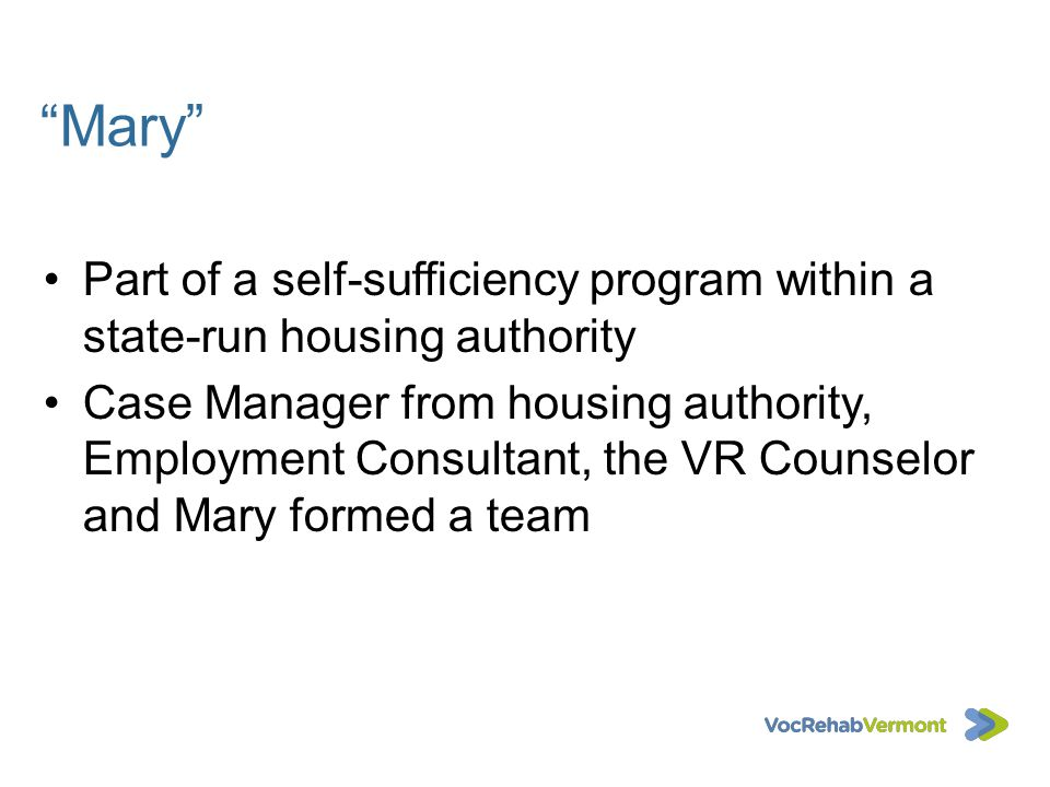 Mary Part of a self-sufficiency program within a state-run housing authority.