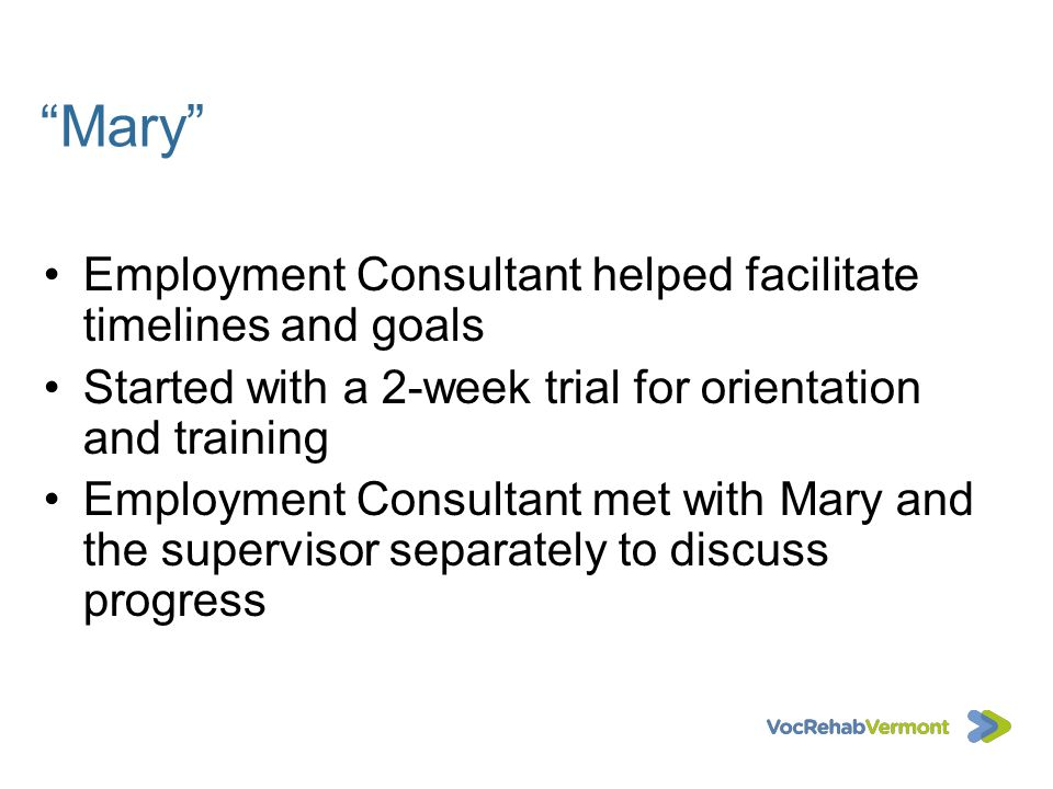 Mary Employment Consultant helped facilitate timelines and goals