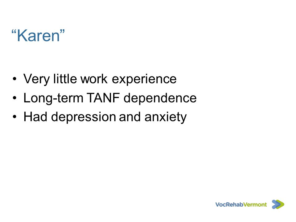 Karen Very little work experience Long-term TANF dependence