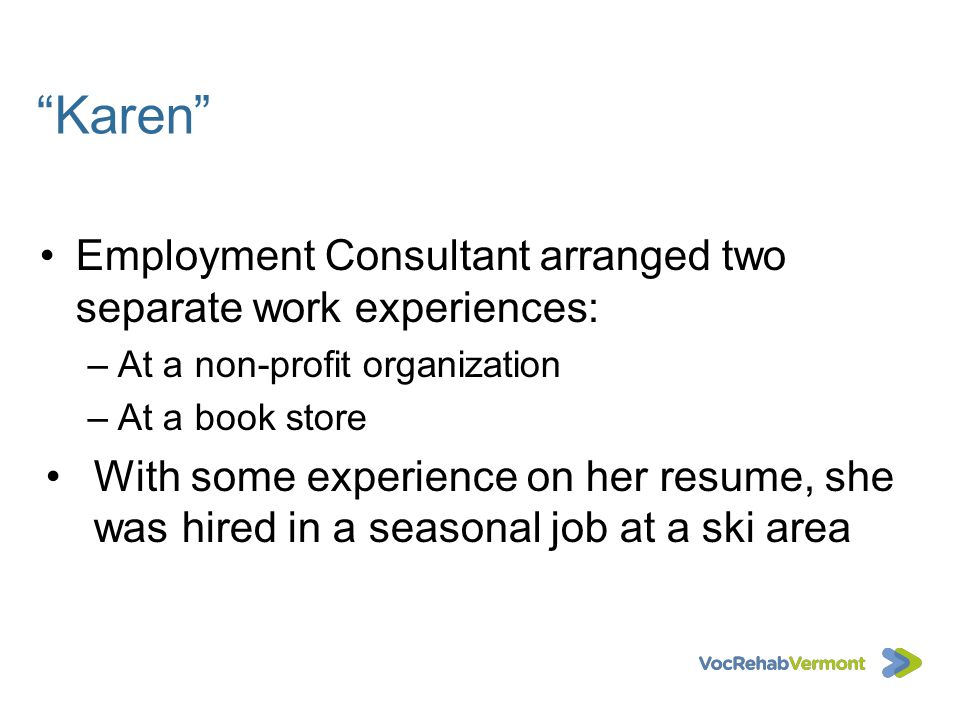 Karen Employment Consultant arranged two separate work experiences:
