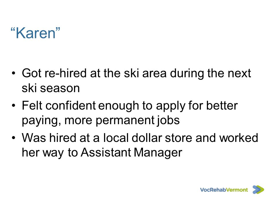 Karen Got re-hired at the ski area during the next ski season