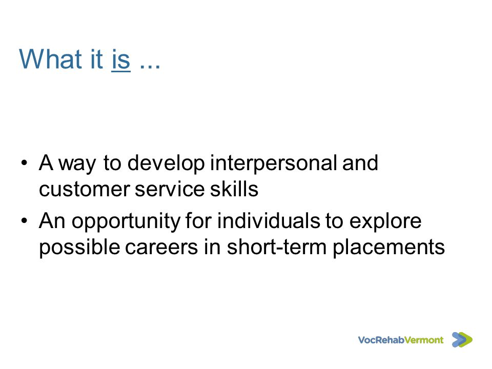 What it is ... A way to develop interpersonal and customer service skills.