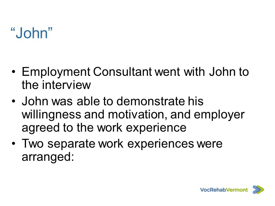 John Employment Consultant went with John to the interview