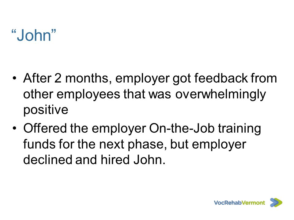 John After 2 months, employer got feedback from other employees that was overwhelmingly positive.