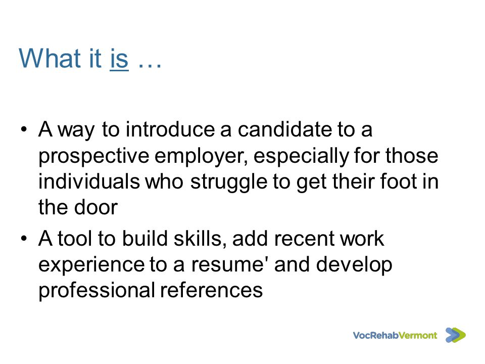 What it is … A way to introduce a candidate to a prospective employer, especially for those individuals who struggle to get their foot in the door.