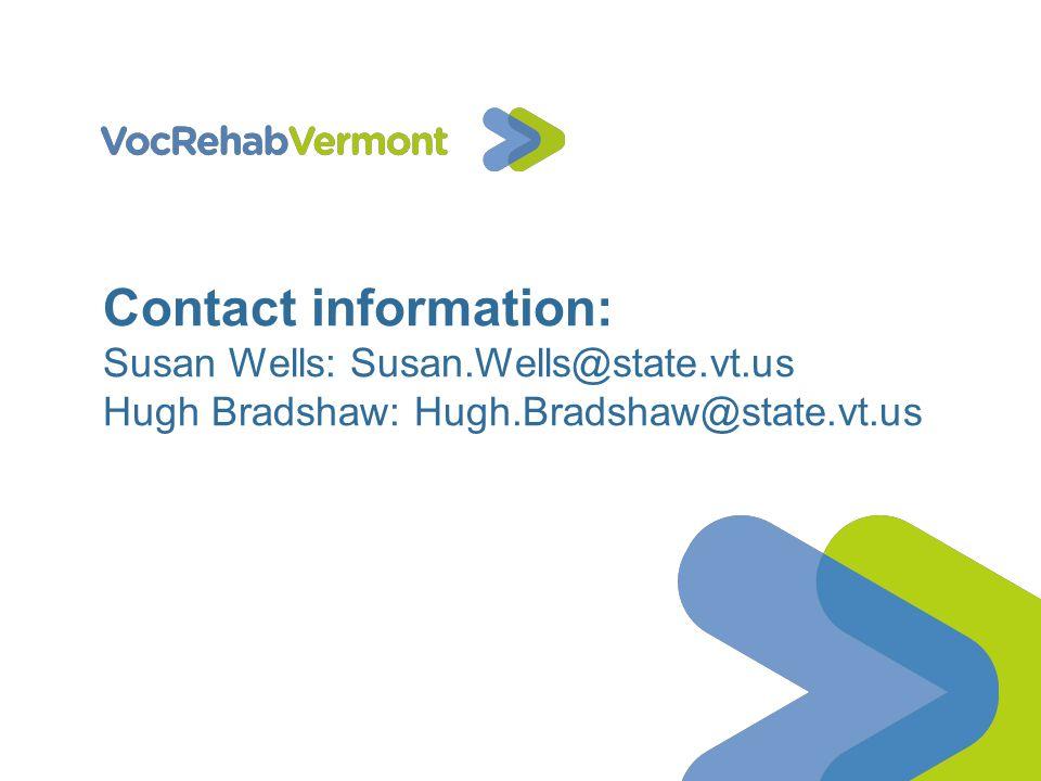 Contact information: Susan Wells: Susan.Wells@state.vt.us Hugh Bradshaw: Hugh.Bradshaw@state.vt.us