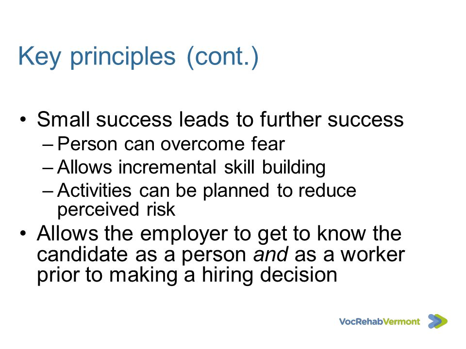 Key principles (cont.) Small success leads to further success