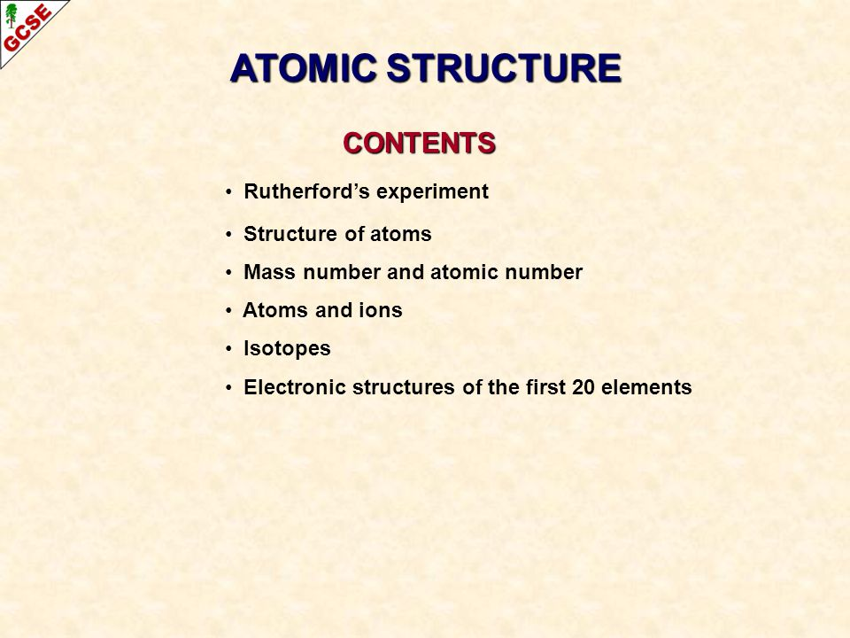 ATOMIC STRUCTURE CONTENTS Rutherford's experiment Structure of atoms