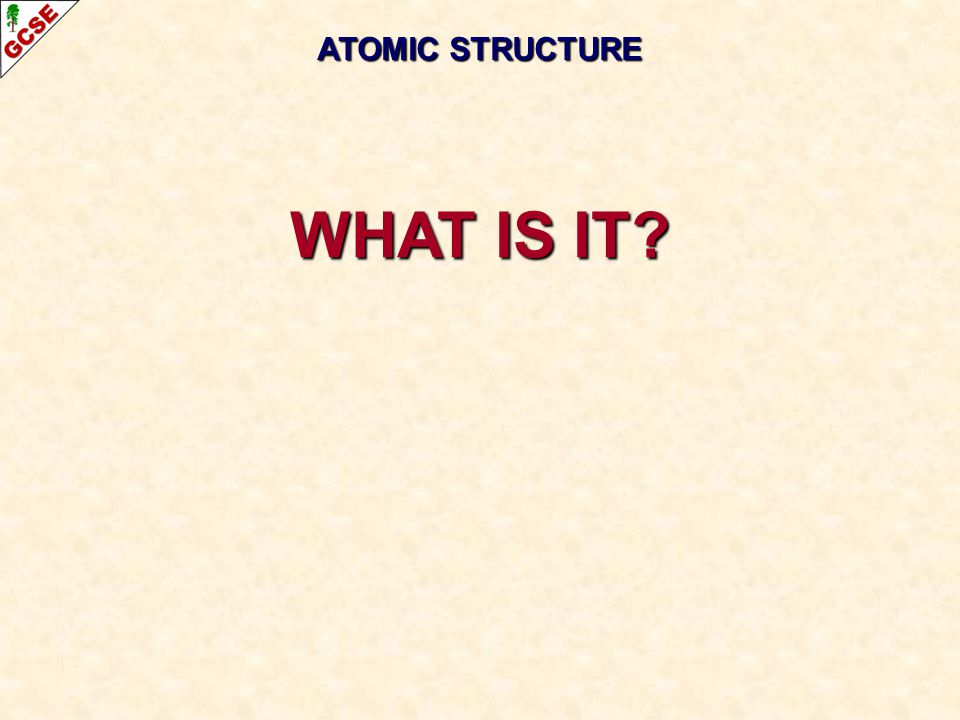 ATOMIC STRUCTURE WHAT IS IT
