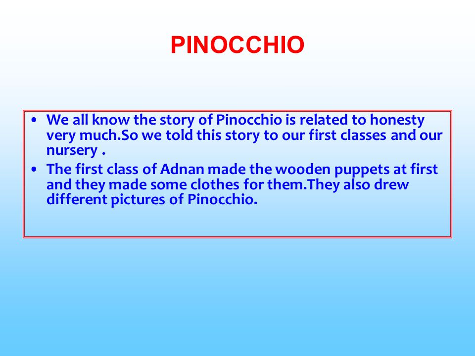 PINOCCHIO We all know the story of Pinocchio is related to honesty very much.So we told this story to our first classes and our nursery .