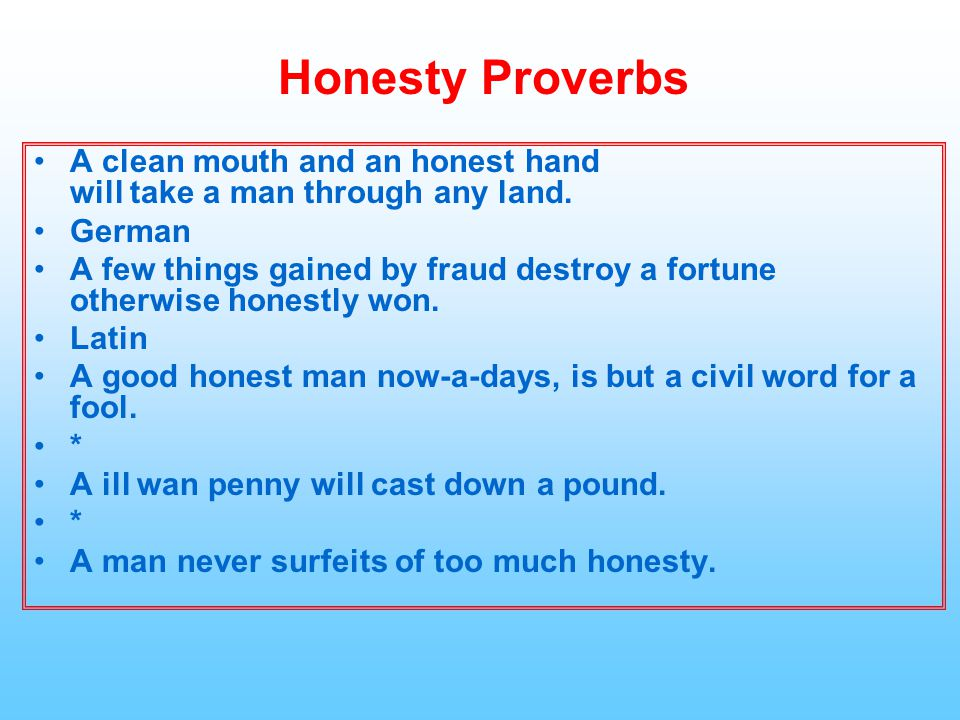 Honesty Proverbs A clean mouth and an honest hand will take a man through any land. German.