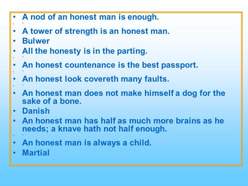 A nod of an honest man is enough.