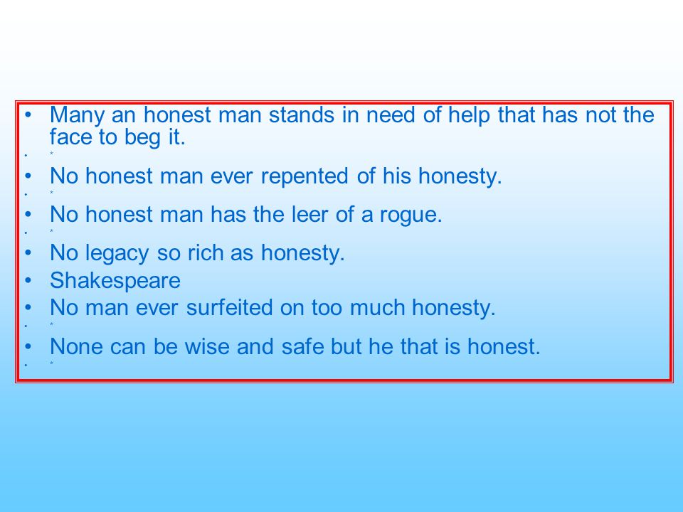 No honest man ever repented of his honesty.