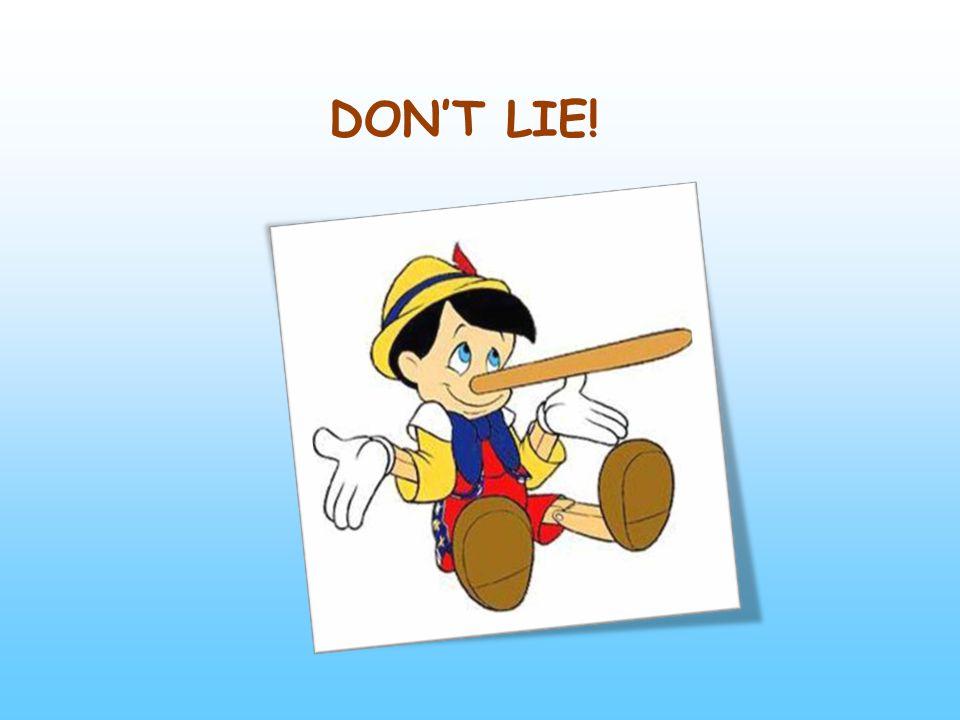 DON'T LIE!
