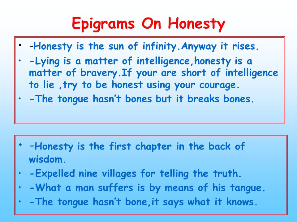 Epigrams On Honesty -Honesty is the sun of infinity.Anyway it rises.