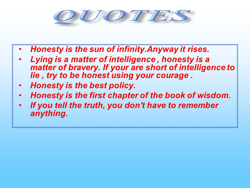 Honesty is the sun of infinity.Anyway it rises.