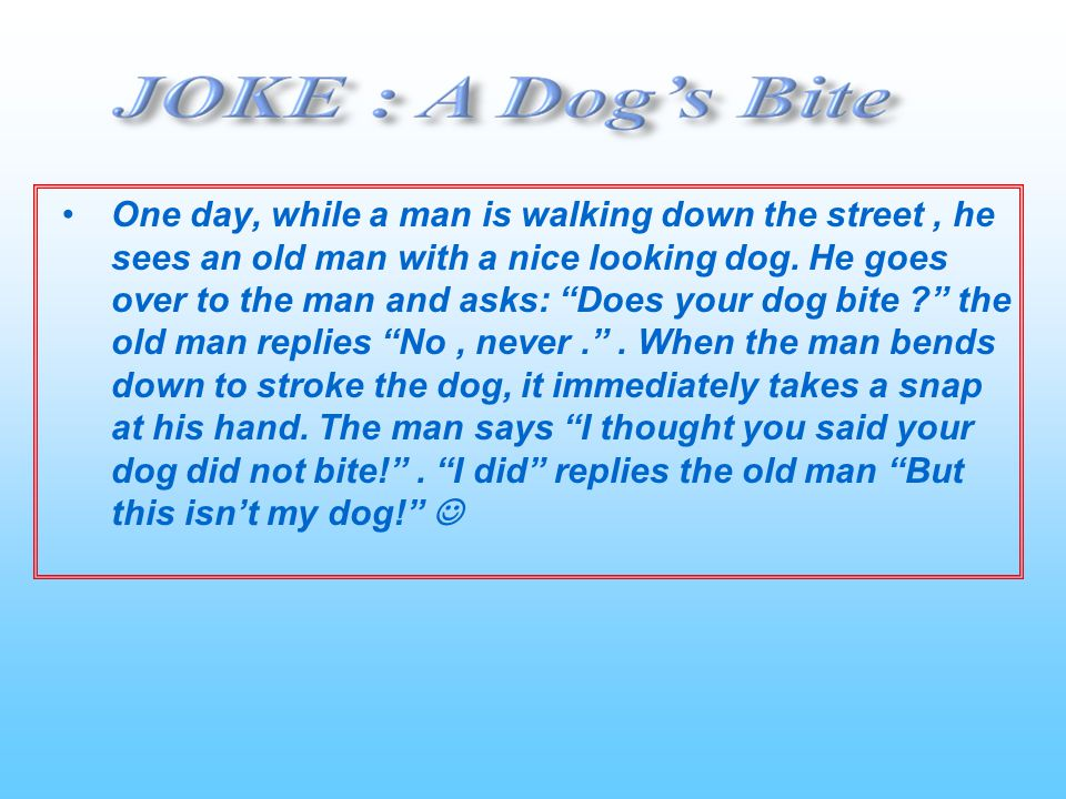 One day, while a man is walking down the street , he sees an old man with a nice looking dog.