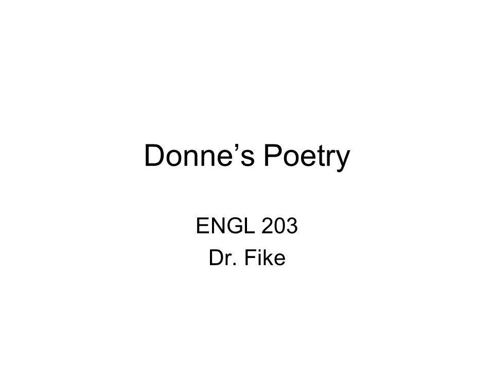 Donne's Poetry ENGL 203 Dr. Fike