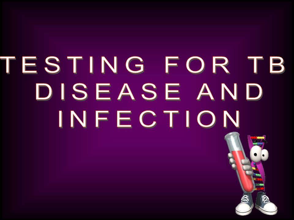 TESTING FOR TB DISEASE AND INFECTION