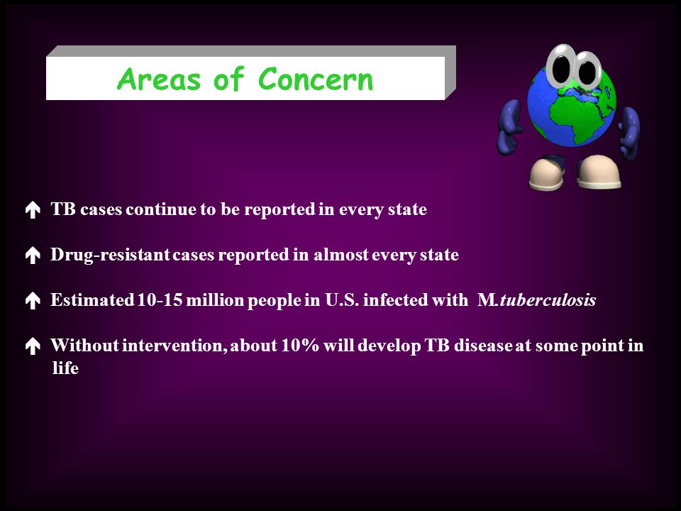 Areas of Concern  TB cases continue to be reported in every state