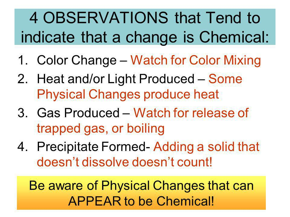 4 OBSERVATIONS that Tend to indicate that a change is Chemical:
