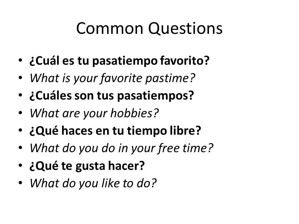 Common Questions ¿Cuál es tu pasatiempo favorito