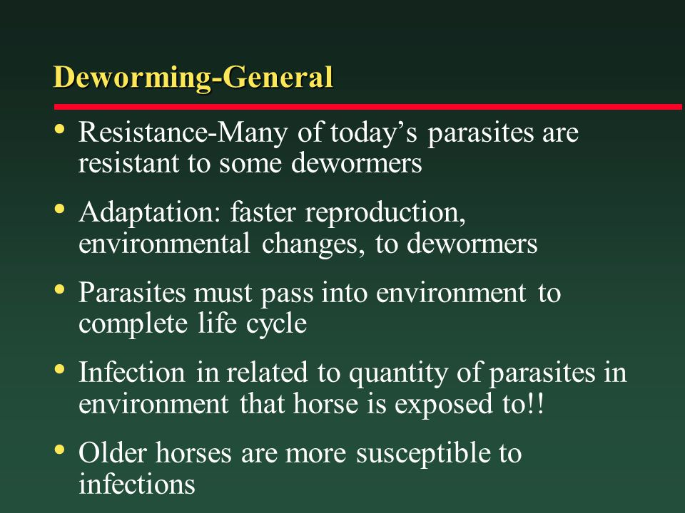Deworming-General Resistance-Many of today's parasites are resistant to some dewormers.