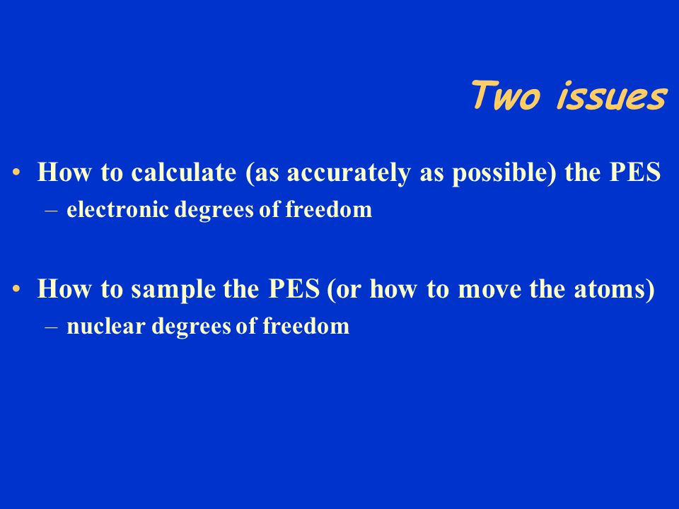 Two issues How to calculate (as accurately as possible) the PES