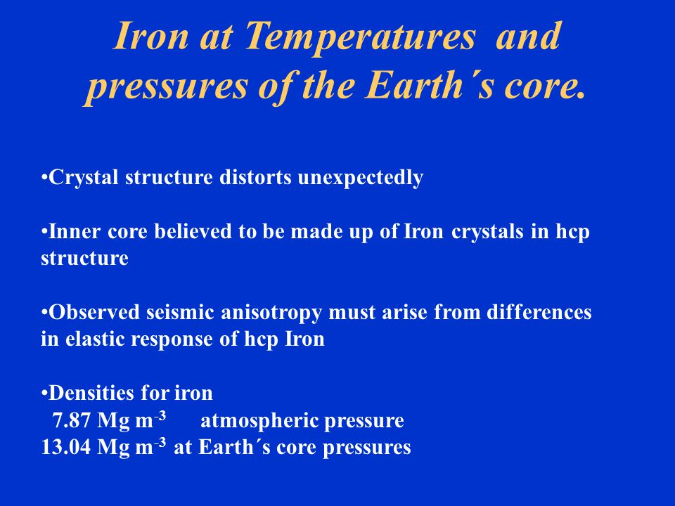 Iron at Temperatures and pressures of the Earth´s core.