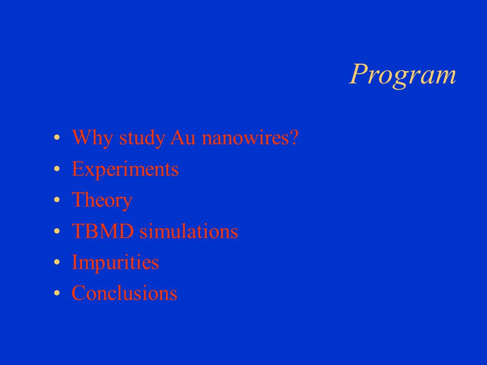 Program Why study Au nanowires Experiments Theory TBMD simulations