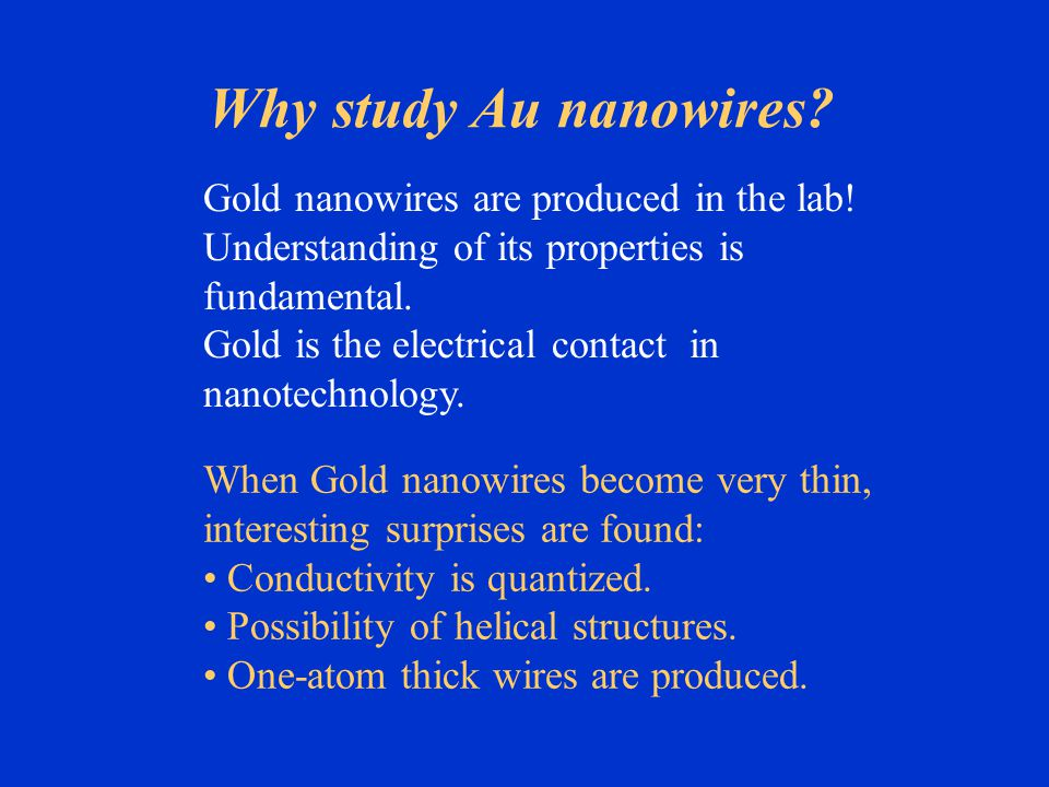 Why study Au nanowires Gold nanowires are produced in the lab!