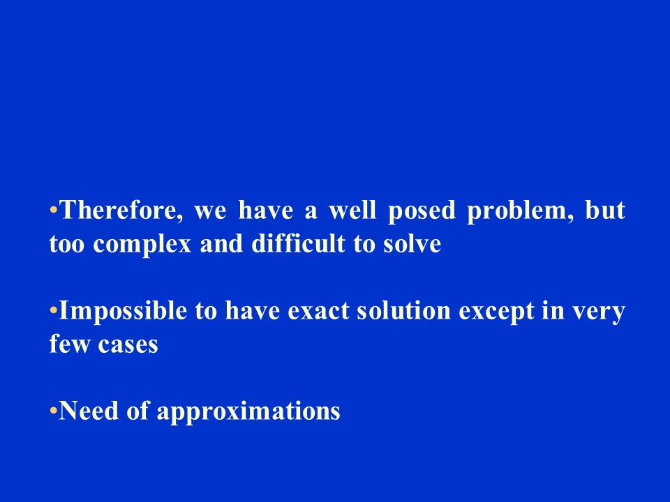 Therefore, we have a well posed problem, but too complex and difficult to solve