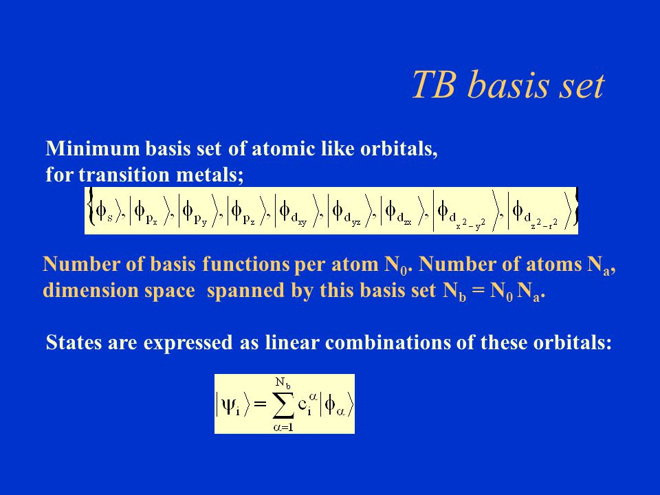 TB basis set Minimum basis set of atomic like orbitals,