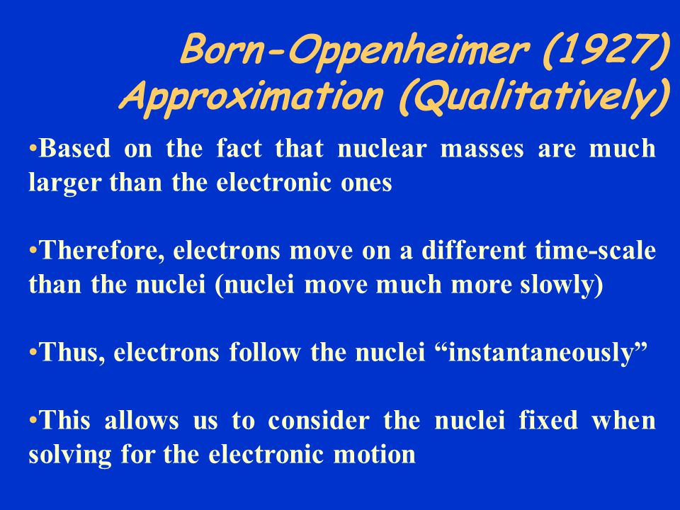 Born-Oppenheimer (1927) Approximation (Qualitatively)