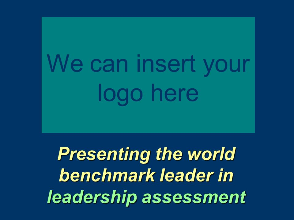 Presenting the world benchmark leader in leadership assessment