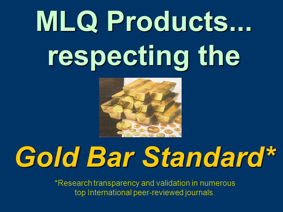 MLQ Products... respecting the Gold Bar Standard*