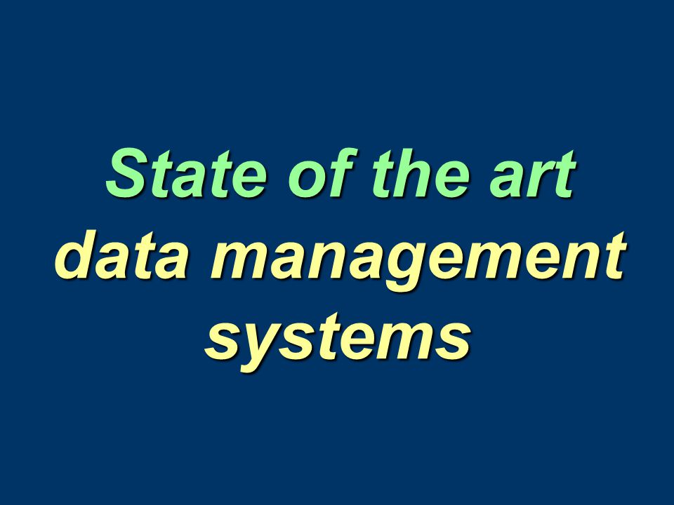 State of the art data management systems
