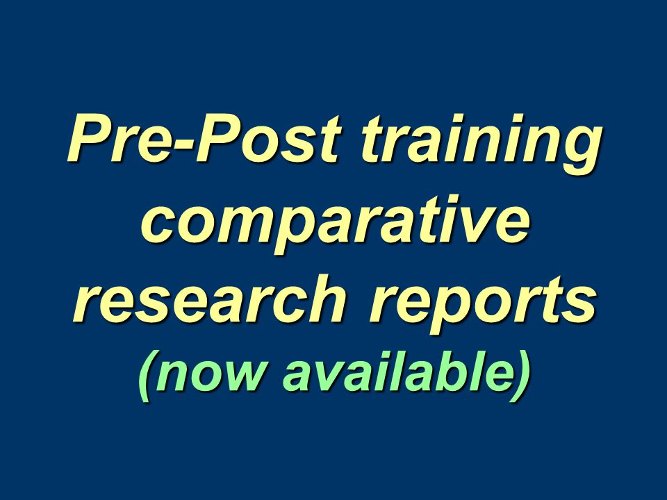 Pre-Post training comparative research reports (now available)