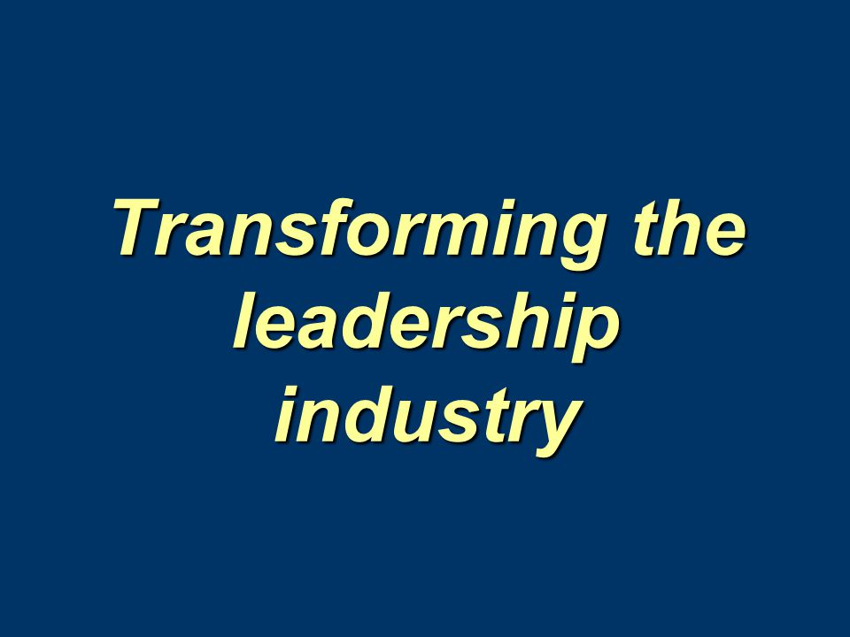 Transforming the leadership industry