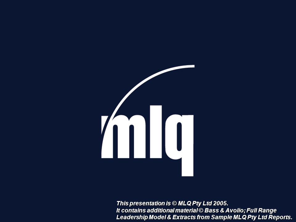This presentation is © MLQ Pty Ltd 2005