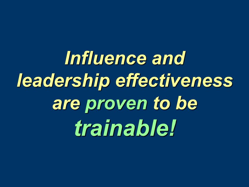 Influence and leadership effectiveness are proven to be trainable!